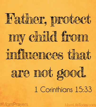 Father, Protect my child from influences that are not good. #MomPrayers